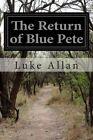 The Return of Blue Pete by Luke Allan 9781499575422 Paperback 2014