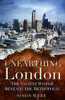 Unearthing London: The Ancient World Beneath the Metropolis by Simon Webb (Paperback, 2011)