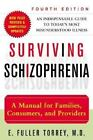 Surviving Schizophrenia : A Manual for Families, Consumers, and Providers by E. Fuller Torrey (2001, Paperback)