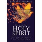 Who Is the Holy Spirit by Pastor Dr Dericklyn Parker (Paperback / softback, 2013)