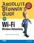 Absolute Beginner's Guide: Absolute Beginner's Guide to Wi-Fi Wireless Networking by Que Development Staff and Harold Davis (2004, Paperback)
