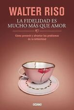 La Fidelidad Es Mucho Mas Que Amor Como Prevenir y Afrontar los Problemas...