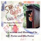 Shh Quiet Owl in There: The Nature Adventures Continue by G E Porier (Paperback / softback, 2013)