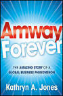 Amway Forever: The Amazing Story of a Global Business Phenomenon by Kathryn A. Jones (Hardback, 2011)