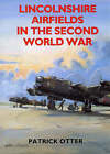 Lincolnshire Airfields in the Second World War by Patrick Otter (Paperback, 1996)