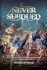 Never Subdued by W Franklin Hook (Paperback / softback, 2011)