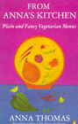 From Anna's Kitchen: Plain and Fancy Vegetarian Menus by Anna Thomas (Paperback, 1996)