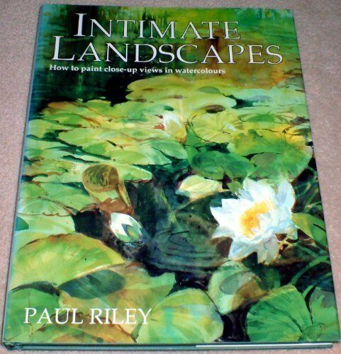 Intimate Landscapes How To Paint Close Up Views In Watercolours By Paul Riley