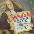 Ben Franklin: His Wit and Wisdom from A-Z by Alan Schroeder (Hardback, 2011)