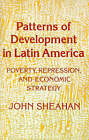 Patterns of Development in Latin America: Poverty, Repression, and Economic Strategy by John Sheahan (Paperback, 1987)