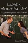 Lord, Shut Me Up! Anger Management for Christians by Karen D Wasoba (Paperback / softback, 2007)