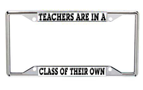 TEACHERS ARE IN A CLASS OF THEIR OWN Metal License Frame Every State