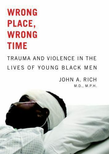 Wrong Place, Wrong Time: Trauma and Violence in the Lives of Young Black Men by