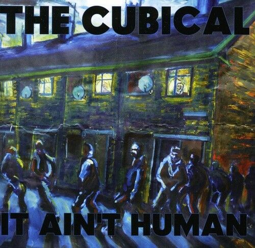 The Cubical - It Ain't Human11/11Cc [New CD] UK - Import
