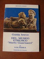 GUIDA BREVE DEL MUSEO ETRUSCO MARIO GUARNACCI DI VOLTERRA- Renato Galli