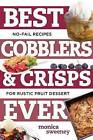 Best Cobblers and Crisps Ever: No-Fail Recipes for Rustic Fruit Desserts by Monica Sweeney (Paperback, 2016)
