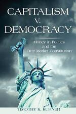 Capitalism V. Democracy : Money in Politics and the Free Market Constitution...