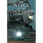 The Wreck Of The 'Cincy' Queen by George S. Haines (Paperback, 2013)