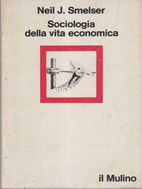 SOCIOLOGIA DELLA VITA ECONOMICA  SMELSER NEIL J. IL MULINO 1980