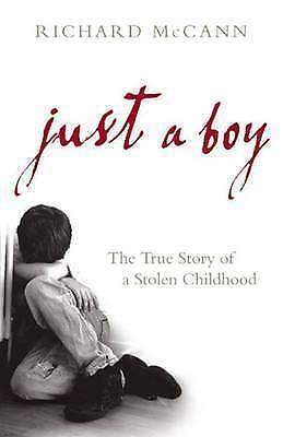 """AS NEW"" McCann, Richard, Just A Boy: The True Story of a Stolen Childhood Book"