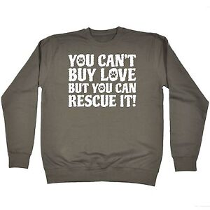 Cant-Buy-Love-But-You-Can-Rescue-It-SWEATSHIRT-jumper-birthday-animal-dog-cat