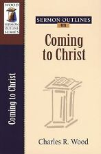 Wood Sermon Outline: Sermon Outlines on Coming to Christ by Charles R. Wood...