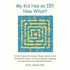 My Kid Has an IEP, Now What? : The First Practical How-To-guide, Because I...