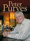 Here's One I Wrote Earlier by Peter Purves (Hardback, 2009)