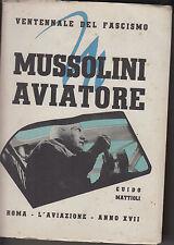 MUSSOLINI AVIATORE. G. Mattioli, L'Aviazione, Roma 1938 *bb7