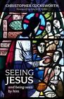 Seeing Jesus and Being Seen by Him by Christopher Cocksworth (Paperback, 2014)