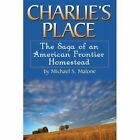 Charlie's Place: The Saga of an American Frontier Homestead by Michael S. Malone (Paperback, 2012)