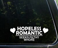 Hopeless romantic seeks filthy whore - funny decal/sticker