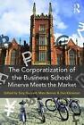 The Corporatization of the Business School: Minerva Meets the Market by Taylor & Francis Ltd (Paperback, 2017)