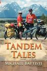 Tandem Tales: Or for Better and for Worse, for Uphill and for Downhill, as Long as We Both Shall Pedal by Michael Battisti (Paperback / softback, 2011)