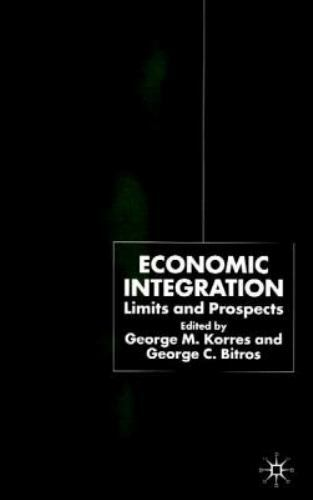 Economic Integration : Limits and Prospects by George M. Korres