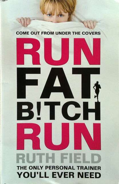 RUN FAT BITCH RUN Ruth Field (2012) - Come Out From Under the Covers - Book