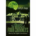 The Ghosts of Four Chimneys 9781425720711 by Shirley M. Knappe Paperback