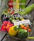Frische Gartenküche von Andrea Schabbauer (2013, Gebundene Ausgabe)