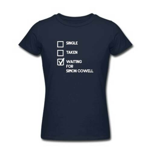 Fan Top T Shirt Clothing Ladies Single Taken Waiting For SIMON COWELL Tshirt
