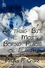 Anything but The Most Boring Place on Earth by Crane Phyllis F. 1456068024