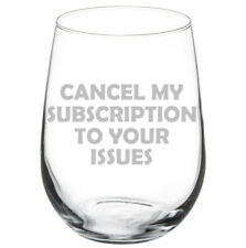 Cancel My Subscription To Your Issues Funny Stemmed / Stemless Wine Glass