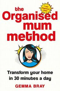The-Organised-Mum-Method-Transform-your-home-in-30-minutes-a-day-by-Gemma-Bray