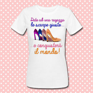 """T-shirt """"Date ad una ragazza le scarpe giuste e conquisterà il mondo!"""""""