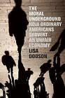 The Moral Underground: How Ordinary Americans Subvert an Unfair Economy by Lisa Dodson (Paperback / softback, 2011)