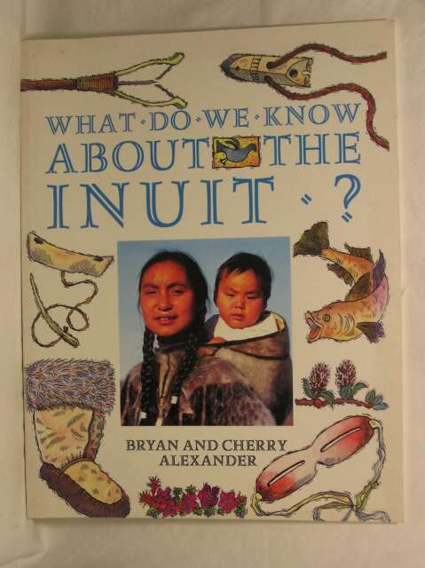 The Inuit? (What Do We Know About?), Alexander, Excellent Book