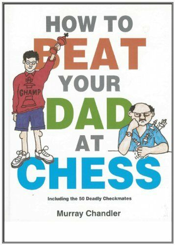 1 of 1 - How to Beat Your Dad at Chess (Gambit chess) by Chandler, Murray 1901983056 The