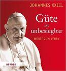 Güte ist unbesiegbar von Johannes XXIII. (2013, Gebundene Ausgabe)