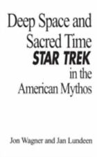 Deep Space and Sacred Time: Star Trek in the American Mythos by Lundeen, Jan, W