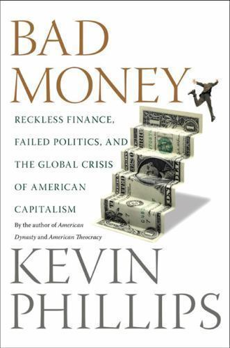Bad Money : Reckless Finance, Failed Politics, and the Global Crisis of...
