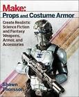 Make: Props and Costume Armor: Create Realistic Science Fiction & Fantasy Weapons, Armor, and Accessories by Shawn Thorsson (Paperback, 2016)